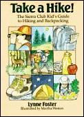 Take a hike! :the Sierra Club kid's guide to hiking and backpacking