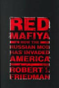 Red Mafiya: How the Russian Mob, the Most Brutal and Brilliant Criminal Organizationa of Our Time, Has Invaded America