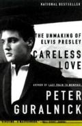 Careless Love The Unmaking of Elvis Presley