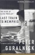 Last Train to Memphis: The Rise of Elvis Presley