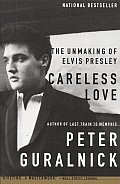 Careless Love: The Unmaking of Elvis Presley Cover