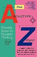 From Archetype to Zeitgeist: Powerful Ideas for Powerful Thinking