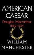 American Caesar, Douglas MacArthur, 1880-1964