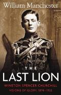 Last Lion Volume 1 Winston Churchill Visions of Glory 1874 1932