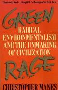 Green Rage Radical Environmentalism & the Unmaking of Civilization