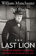 Last Lion Volume 3 Winston Spencer Churchill Defender of the Realm 1940 1965