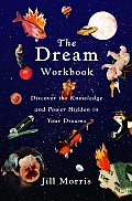The Dream Workbook: Discover the Knowledge and Power Hidden in Your Dreams
