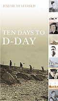 Ten Days to D Day Citizens & Soldiers on the Eve of the Invasion
