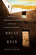 House of Rain Tracking a Vanished Civilization Across the American Southwest