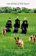 How To Be Your Dogs Best Friend: The Classic Training Manual for Dog Owners Cover