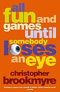All Fun and Games Until Somebody Loses an Eye UK Edition