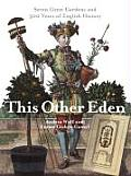 This Other Eden Seven Great Gardens & Three Hundred Years of English History