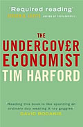 The Undercover Economist: Exposing Why the Rich Are Rich, Why the Poor Are Poor And Why You Can Never Buy a Decent Used Car!