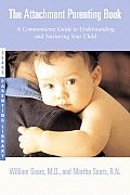 The Attachment Parenting Book: A Commonsense Guide to Understanding and Nurturing Your Baby (Sears Parenting Library) Cover