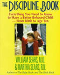 Discipline Book: Everything You Need to Know to Have a Better-Behaved Child--from Birth to Age 10