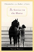 In Service To The Horse Chronicles Of