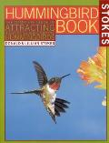 Hummingbird Book The Complete Guide to Attracting Identifying & Enjoying Hummingbirds