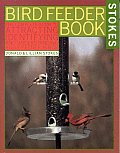 Bird Feeder Book The Complete Guide to Attracting Identifying & Understanding Your Feeder Birds