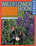 Stokes Backyard Nature Books #0001: The Wildflower Book: East of the Rockies - A Complete Guide to Growing and Identifying Wildflowers