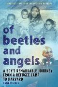 Of Beetles & Angels: A Boy's Remarkable Journey from a Refugee Camp to Harvard Cover