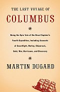 The Last Voyage of Columbus: Being the Epic Tale of the Great Captain's Fourth Expedition, Including Accounts of Swordfight, Mutiny, Shipwreck, Gold, War, Hurricane and Discovery