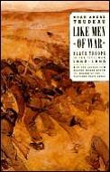 Like Men of War Black Troops in the Civil War 1862 1865