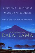Ancient Wisdom Modern World Ethics For A New Millennium