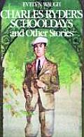 Charles Ryder's Schooldays: & Other Stories by Evelyn Waugh