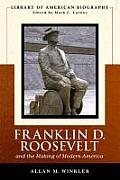 Franklin Delano Roosevelt and the Making of Modern America (Library of American Biography Series)