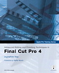 Apple Pro Training Series: Advanced Editing and Finishing Techniques in Final Cut Pro 4 with DVD