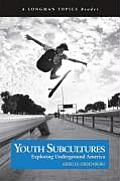 Youth Subcultures Exploring Underground America a Longman Topics Reader