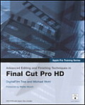 Advanced Editing & Finishing Techniques in Final Cut Pro HD 2nd Edition