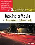 Making a Movie in Premiere Elements: Visual Quickproject Guide (Visual Quickproject Guide)