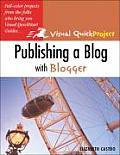 Publishing a Blog with Blogger: Visual Quickproject Guide (Visual Quickproject Guide)