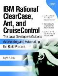 IBM Rational(r) Clearcase(r), Ant, and Cruisecontrol: The Java(tm) Developer's Guide to Accelerating and Automating the Build Process