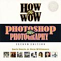 How To Wow Photoshop for Photography 2ND Edition