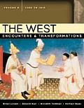 The West: Encounters & Transformations, Volume B (1300-1815)
