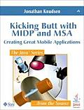 Kicking Butt with Midp and MSA: Creating Great Mobile Applications (Java)