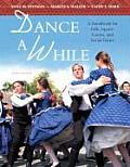 Dance a While : a Handbook for Folk, Square, Contra, and Social Dance (10TH 09 Edition)
