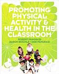 Promoting Physical Activity & Health in the Classroom [With Activity Cards]