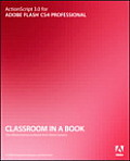ActionScript 3.0 for Adobe Flash CS4 Professional with CDROM (Classroom in a Book)