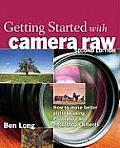 Getting Started with Camera Raw How to Make Better Pictures Using Photoshop & Photoshop Elements