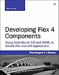 Developing Flex 4 Components: Using ActionScript & MXML to Extend Flex and Air Applications (Developer's Library)