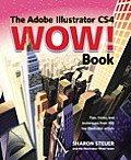 The Adobe Illustrator CS4 Wow! Book [With CDROM] (Wow!)