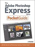 The Adobe Photoshop Express Beta Pocket Guide: All the Secrets of Adobe Photoshop Express, Pocket Sized