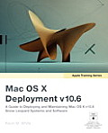 Mac OS X Deployment V10.6: A Guide to Deploying and Maintaining Mac OS X and Mac OS X Software (Apple Training)