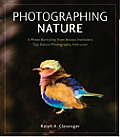 Photographing Nature: A Photo Workshop from Brooks Institute's Top Nature Photography Instructor (Voices That Matter)