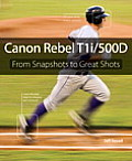 Canon Rebel T1i/500d: From Snapshots to Great Shots (From Snapshots to Great Shots)