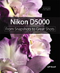 Nikon D5000: From Snapshots to Great Shots (From Snapshots to Great Shots)