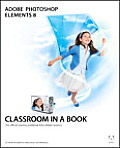 Adobe Photoshop Elements 8 Classroom in a Book [With CDROM] (Classroom in a Book)